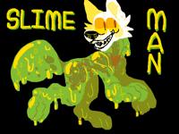 @XenoTheCyclops SLIME MAN