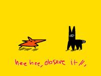 hee hee observe it