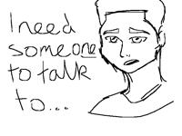 I need someone to talk to...