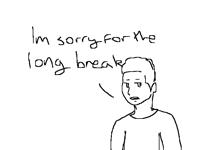 Sorry for the long break