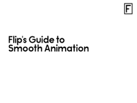 Flip's Guide to Smooth Animation
