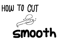 Smooth cut tutorial