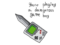 """You're playing a dangerous game boy"""