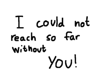 I could NOT without you!