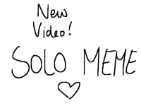 NEW VIDÉO! Solo meme