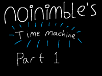 Noinimble's time machine part 1