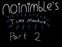 Noinimble's time machine part 2
