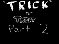 """Trick"" or treat part 2"