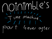 Noinimble's time machine part 4ever after
