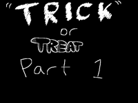 """Trick"" or treat part 1"