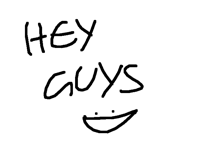HEY GUYS