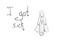 I got sick(((